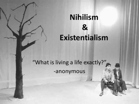 "Nihilism & Existentialism ""What is living a life exactly?"" -anonymous."