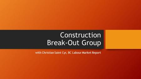 Construction Break-Out Group with Christian Saint Cyr, BC Labour Market Report.