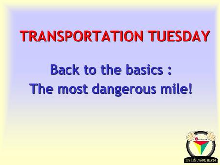 Transportation Tuesday TRANSPORTATION TUESDAY Back to the basics : The most dangerous mile!