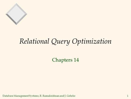 Database Management Systems, R. Ramakrishnan and J. Gehrke1 Relational Query Optimization Chapters 14.
