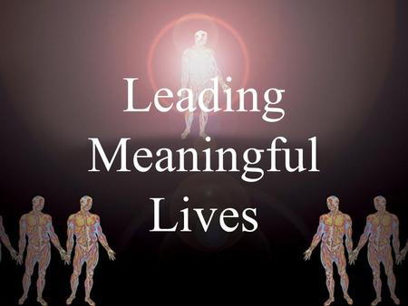 Leading Meaningful Lives. Based on the teachings of His Divine Grace A.C. Bhaktivedanta Swami Prabhupada Founder Acharya – International Society for Krishna.