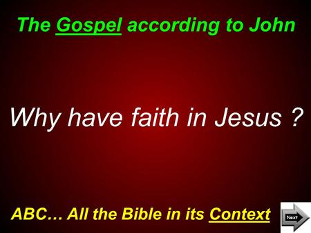 The Gospel according to John ABC… All the Bible in its Context Why have faith in Jesus ?