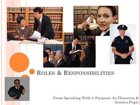 R OLES & R ESPONSIBILITIES From Speaking With A Purpose: Jo Thornton & Jessica Pegis.