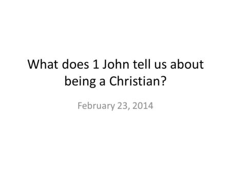 What does 1 John tell us about being a Christian?