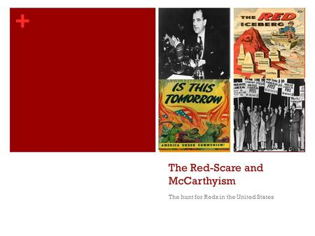 + The Red-Scare and McCarthyism The hunt for Reds in the United States.
