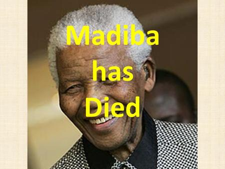 Madiba has Died. An example of FORGIVENESS As I walked toward the gate that led to my freedom, I knew if I didn't leave my bitterness and hatred inside,