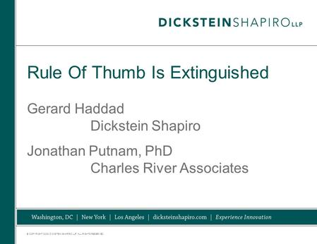 © COPYRIGHT 2009. DICKSTEIN SHAPIRO LLP. ALL RIGHTS RESERVED. Rule Of Thumb Is Extinguished Gerard Haddad Dickstein Shapiro Jonathan Putnam, PhD Charles.