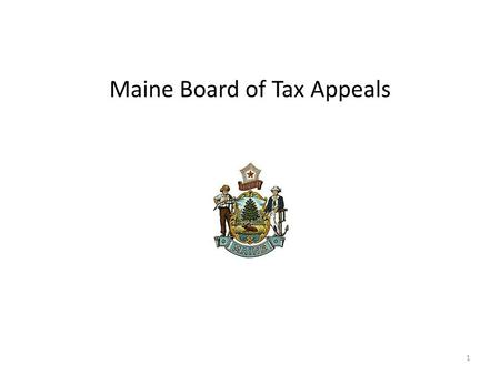 Maine Board of Tax Appeals 1. What we are: An independent Board of three individuals appointed by the Governor to resolve controversies between Taxpayers.