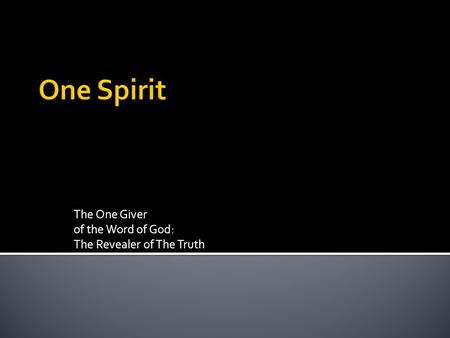 The One Giver of the Word of God: The Revealer of The Truth.