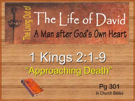 "1 Kings 2:1-9 ""Approaching Death"" ""Approaching Death"" Pg 301 In Church Bibles."