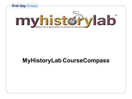 MyHistoryLab CourseCompass. Need help improving your grade? Self Study Study Guide Pre/Post-Tests Primary Sources Multimedia Audio Clips Videos Interactive.