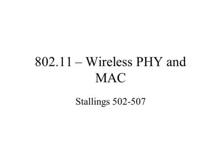 802.11 – Wireless PHY and MAC Stallings 502-507. Types of 802.11 802.11 Infrared 802.11 FHSS (frequency hopping spread spectrum) 802.11 DSSS (direct sequence.