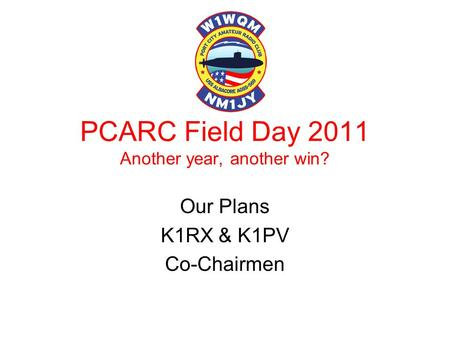 PCARC Field Day 2011 Another year, another win? Our Plans K1RX & K1PV Co-Chairmen.