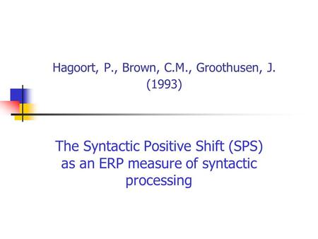 Hagoort, P., Brown, C.M., Groothusen, J. (1993) The Syntactic Positive Shift (SPS) as an ERP measure of syntactic processing.