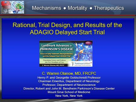 Rational, Trial Design, and Results of the ADAGIO Delayed Start Trial C. Warren Olanow, MD, FRCPC Henry P. and Georgette Goldschmidt Professor Chairman.