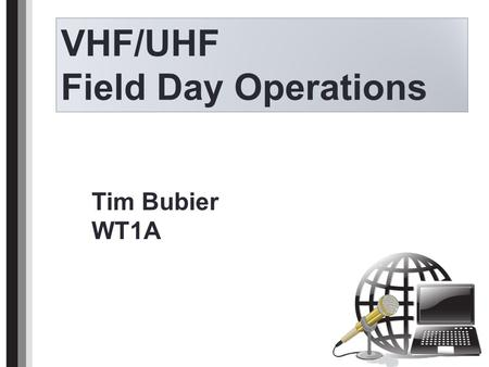 VHF/UHF Field Day Operations Title Tim Bubier WT1A.
