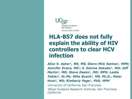 HLA-B57 does not fully explain the ability of HIV controllers to clear HCV infection Alice K. Asher 1, RN, MS; Glenn-Milo Santos 1, MPH; Jennifer Evans,