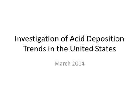 Investigation of Acid Deposition Trends in the United States March 2014.