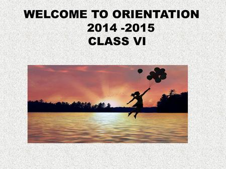 WELCOME TO ORIENTATION 2014 -2015 CLASS VI. ACADEMIC PATTERN WILL BE BASED ON CONTINUOUS AND COMPREHENSIVE EVALUATION Or CCE.