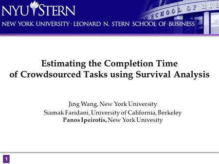 Estimating the Completion Time of Crowdsourced Tasks using Survival Analysis Jing Wang, New York University Siamak Faridani, University of California,