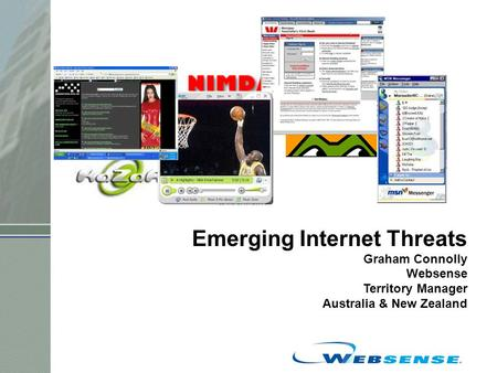 Emerging Internet Threats Graham Connolly Websense Territory Manager Australia & New Zealand.