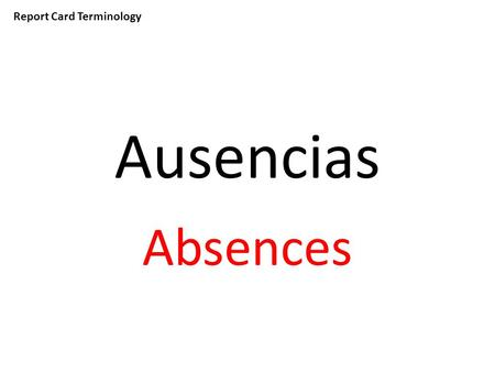 Report Card Terminology Ausencias Absences. Report Card Terminology Contabilidad Accounting.