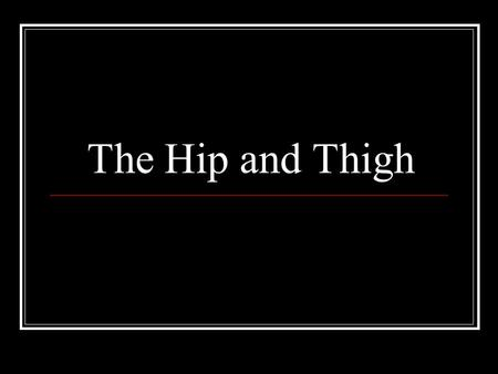 The Hip and Thigh. MOTIONS What do these motions look like? Hip Flexion Hip Extension Hip Adduction Hip Abduction Hip External Rotation Hip Internal Rotation.