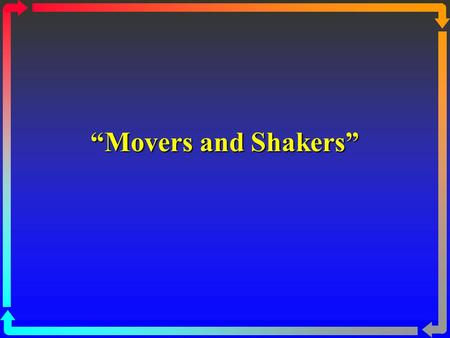 """Movers and Shakers""."
