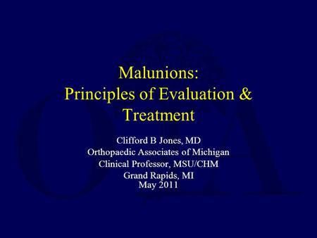 Malunions: Principles of Evaluation & Treatment Clifford B Jones, MD Orthopaedic Associates of Michigan Clinical Professor, MSU/CHM Grand Rapids, MI May.