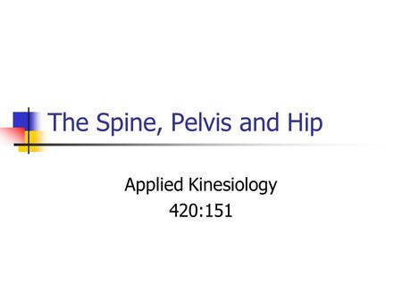 The Spine, Pelvis and Hip Applied Kinesiology 420:151.