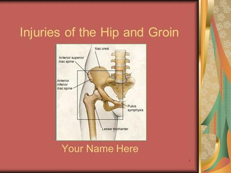 1 Injuries of the Hip and Groin Your Name Here 2 The Hip Strongest and best- protected joint in the body Rarely injured in sport Due to numerous supporting.