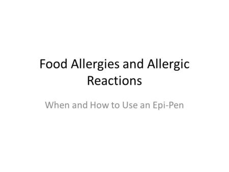 Food Allergies and Allergic Reactions When and How to Use an Epi-Pen.