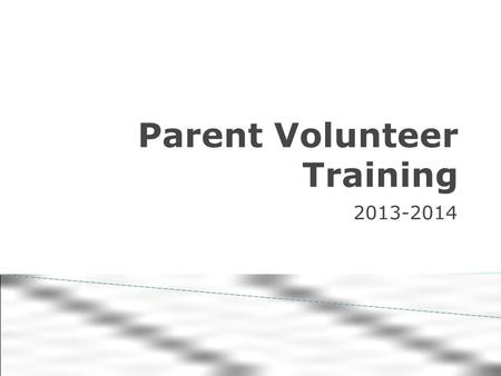 Parent Volunteer Training 2013-2014. The first role of a volunteer is to provide a positive relationship with the students and staff. A volunteer also.