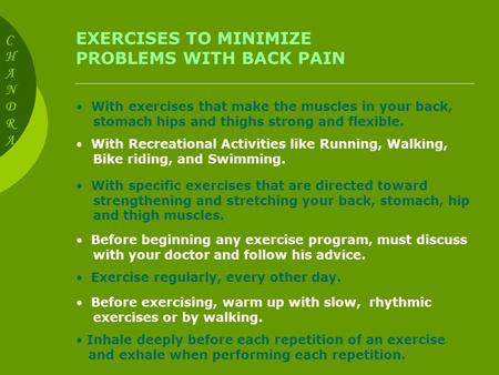 EXERCISES TO MINIMIZE PROBLEMS WITH BACK PAIN With exercises that make the muscles in your back, stomach hips and thighs strong and flexible. With Recreational.