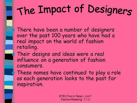 BTEC First in Retail - Unit 7 Fashion Retailing - 7.1.2 There have been a number of designers over the past 100 years who have had a real impact on the.