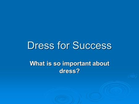 Dress for Success What is so important about dress?