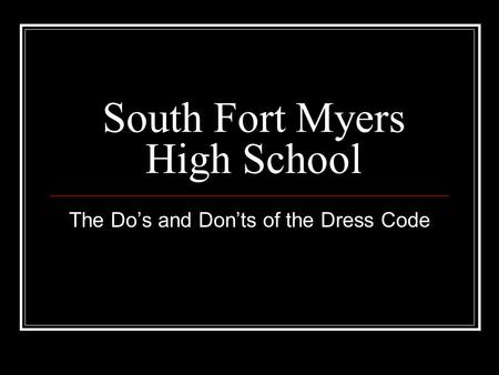 South Fort Myers High School The Do's and Don'ts of the Dress Code.