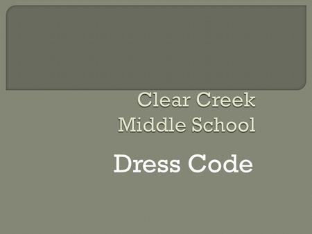 Dress Code  Respect: Wear school appropriate clothing: Dress for Success  Responsibility: Wear comfortable clothing that allows you and others to concentrate.