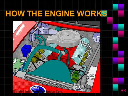 HOW THE ENGINE WORKS RK.