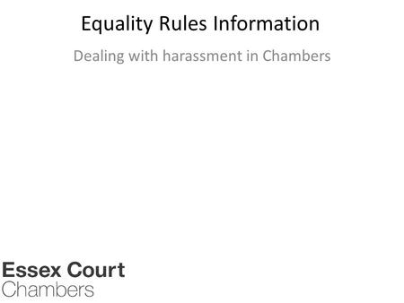 Equality Rules Information Dealing with harassment in Chambers.