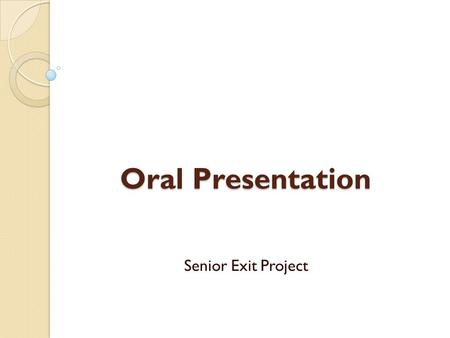 Oral Presentation Instructions Senior Exit Project