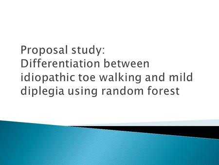 Proposal study: Differentiation between idiopathic toe walking and mild diplegia using random forest.
