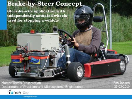1 Brake-by-Steer Concept 9-5-2015 Challenge the future Delft University of Technology Brake-by-Steer Concept Steer-by-wire application with independently.