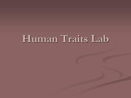 Human Traits Lab. Objectives: Objectives: 1) To observe some inherited traits. 2) To see whether dominant traits are more common than recessive traits.