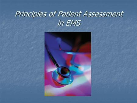 Principles of Patient Assessment in EMS. Detailed Physical Examination.