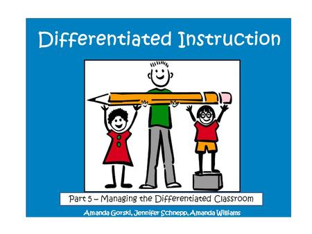 Amanda Gorski, Jennifer Schnepp, Amanda Williams Part 5 – Managing the Differentiated Classroom.