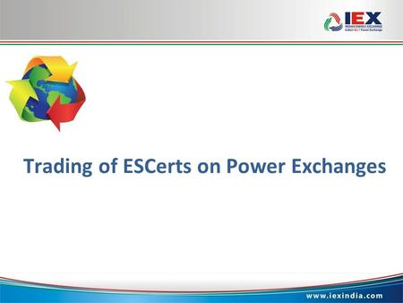 Www.iexindia.com Trading of ESCerts on Power Exchanges.