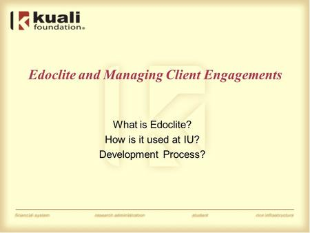 Edoclite and Managing Client Engagements What is Edoclite? How is it used at IU? Development Process?