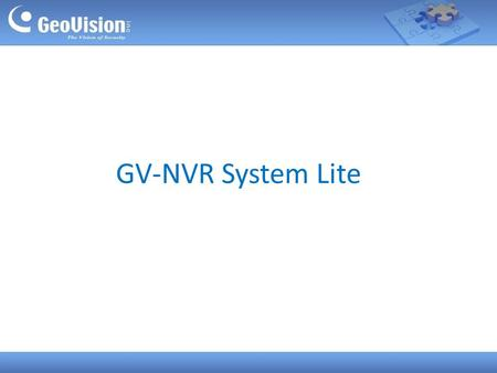 GV-NVR System Lite. Main Features  Compact and slim  Up to 4 channels  Exclusively designed for GV IP Cameras  H.264 / MJPEG / MPEG4 supported  Dual.