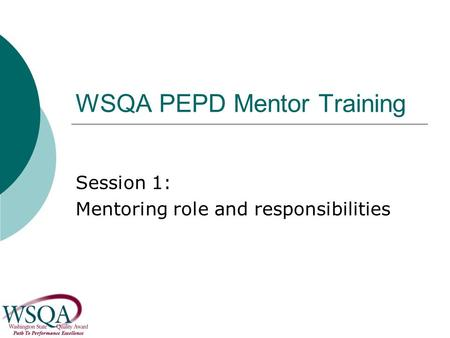 WSQA PEPD Mentor Training Session 1: Mentoring role and responsibilities.